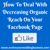 How To Deal With Decreasing Organic Reach On Your Facebook Page