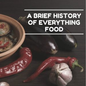A Brief History Of Food - blog